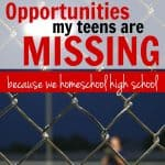 Opportunities My Teens are Missing Because We Homeschool High School