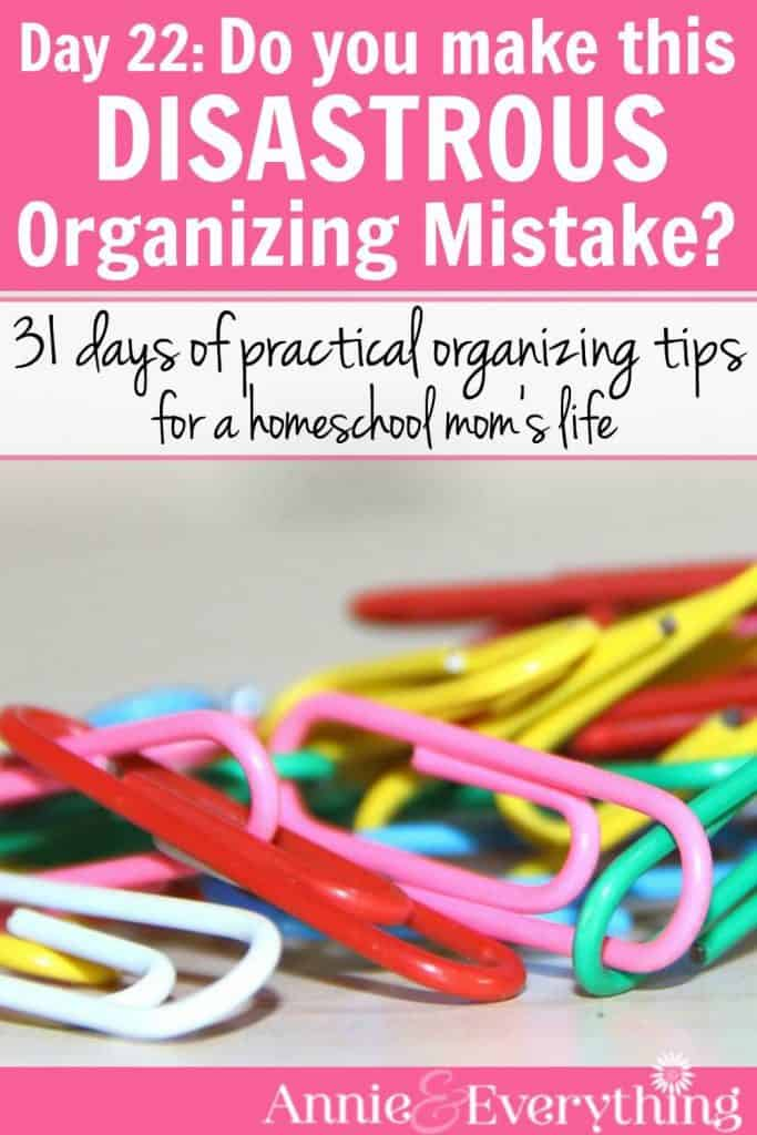 Do you do this??? Read to find out about a common organizing mistake that can make everything harder, even cleaning your home. Part of a series of organizing tips for the life of a homeschool mom!