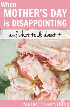 Were you disappointed on Mother's Day? I was. But there's more to the story than that... Read this to find out how to deal with all the disappointing holidays in your life.
