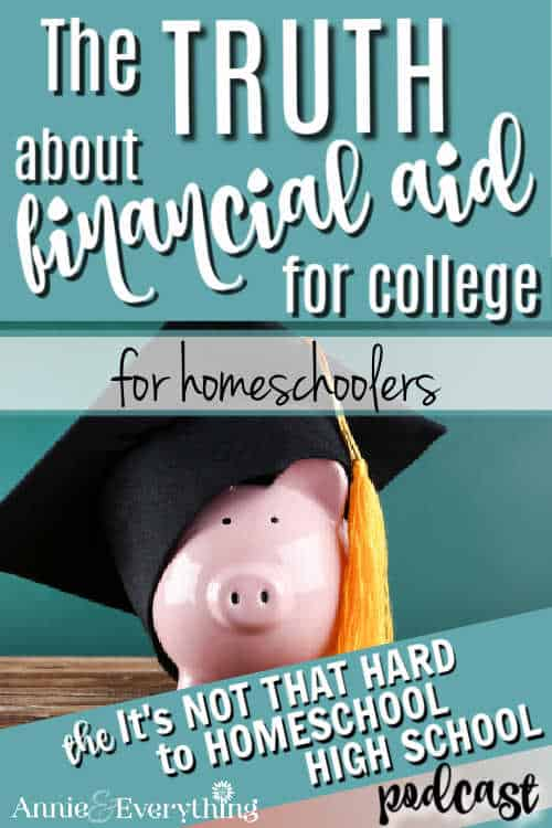 Hear the truth about all the types of financial aid for college as they apply to homeschoolers. How to get them and what to expect!