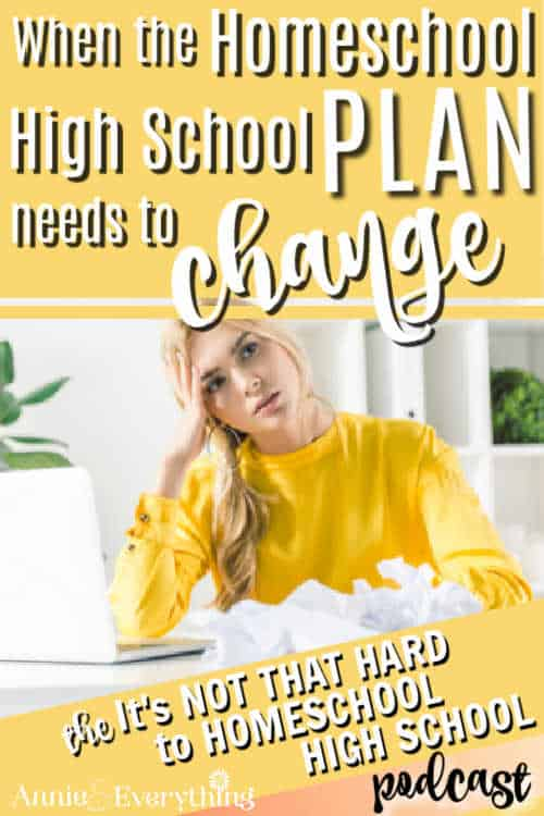 Sometimes you need to change the homeschool high school plan. Learn when it's good to do so and how -- so that everyone stays happy!